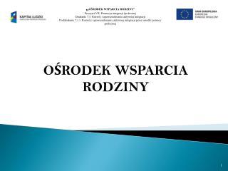 """"""" OŚRODEK WSPARCIA RODZINY"""" Priorytet VII: Promocja integracji społecznej"""