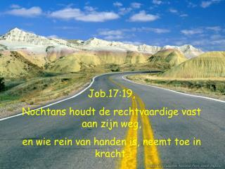 Job.17:19, Nochtans houdt de rechtvaardige vast aan zijn weg,
