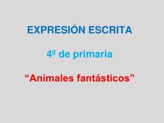 "EXPRESIÓN ESCRITA 4º de primaria ""Animales fantásticos"""