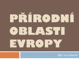P?�RODN� OBLASTI EVROPY
