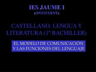 IES JAUME I (ONTINYENT) CASTELLANO: LENGUA Y LITERATURA (1º BACHILLER)
