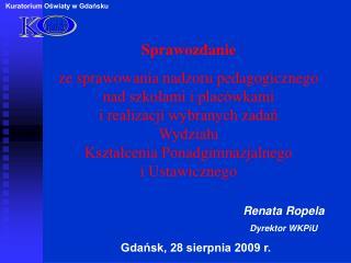 Renata Ropela Dyrektor WKPiU Gda?sk, 28 sierpnia 2009 r.