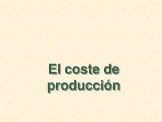 El coste de producción