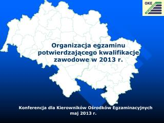 Organizacja egzaminu potwierdzającego kwalifikacje zawodowe w 2013 r.