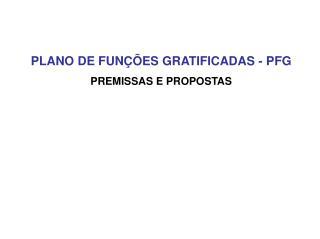 PLANO DE FUNÇÕES GRATIFICADAS - PFG PREMISSAS E PROPOSTAS