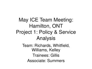 May ICE Team Meeting: Hamilton, ONT  Project 1: Policy & Service Analysis