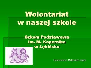 Wolontariat  w naszej szkole Szkoła Podstawowa  im. M. Kopernika  w Łękińsku