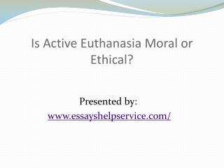 Is Active Euthanasia Moral or Ethical?