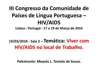 19/03/2010 - Sala 2 –  Temática:  Viver com HIV/AIDS no local de Trabalho.