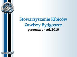 Stowarzyszenie Kibiców Zawiszy Bydgoszcz prezentuje - rok 2010
