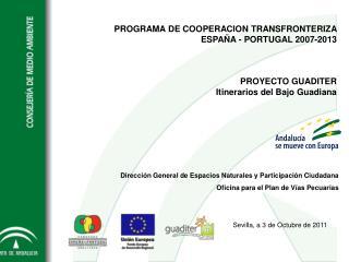 PROGRAMA DE COOPERACION TRANSFRONTERIZA  ESPAÑA - PORTUGAL 2007-2013 PROYECTO GUADITER