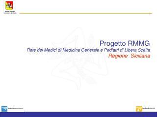 Progetto RMMG Rete dei Medici di Medicina Generale e Pediatri di Libera Scelta Regione  Siciliana