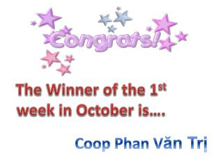 The Winner of the 1 st  week in October is….