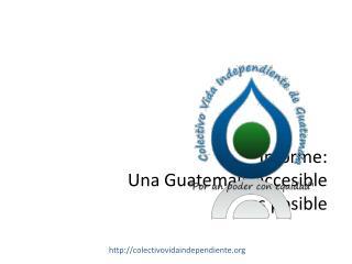 Informe: Una Guatemala accesible es posible