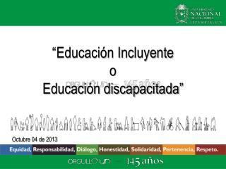 """Educación Incluyente  o  Educación discapacitada"""