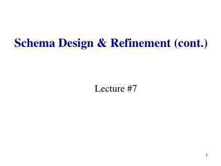 Schema Design  Refinement cont.
