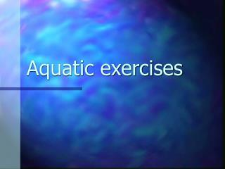 Aquatic exercises