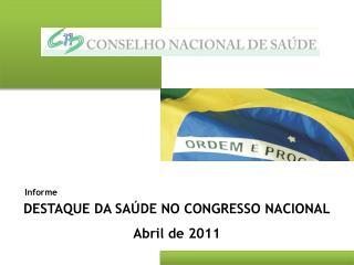 DESTAQUE DA SAÚDE NO CONGRESSO NACIONAL Abril de 2011