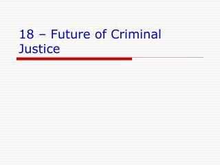 18 – Future of Criminal Justice