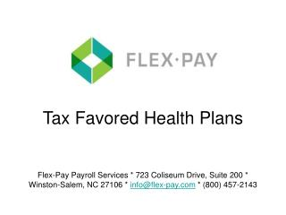 Tax Favored Health Plans   Flex-Pay Payroll Services  723 Coliseum Drive, Suite 200  Winston-Salem, NC 27106  infoflex-p