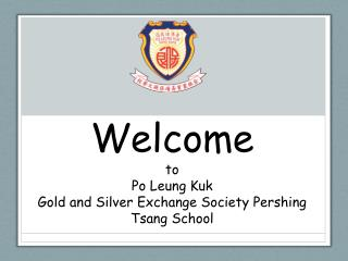 Welcome  to Po Leung Kuk  Gold and Silver Exchange Society Pershing Tsang School