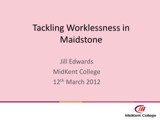 Tackling Worklessness in Maidstone