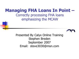 Managing FHA Loans In Point –  Correctly processing FHA loans  emphasizing the MCAW