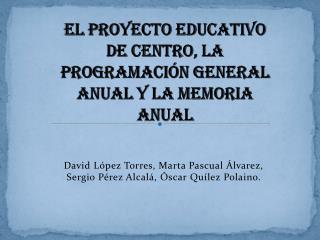 EL PROYECTO EDUCATIVO DE CENTRO, LA PROGRAMACIÓN GENERAL ANUAL Y LA MEMORIA ANUAL