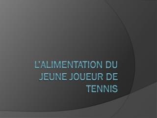 L'alimentation du jeune joueur de tennis