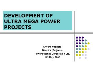 DEVELOPMENT OF ULTRA MEGA POWER PROJECTS