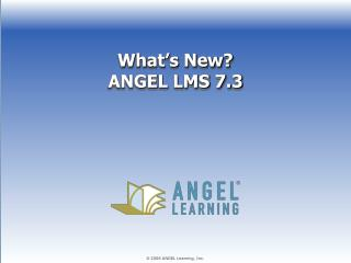 What s New ANGEL LMS 7.3