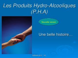 Les Produits Hydro-Alcooliques (P.H.A)