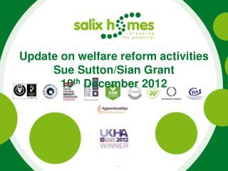 Update on welfare reform activities Sue Sutton/Sian Grant 10 th  December 2012