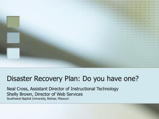 Disaster Recovery Plan: Do you have one