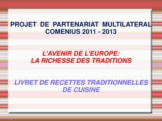 PROJET  DE  PARTENARIAT  MULTILATERAL  COMENIUS 2011 - 2013 L'AVENIR DE L'EUROPE: