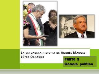 La verdadera historia de Andr�s Manuel L�pez Obrador