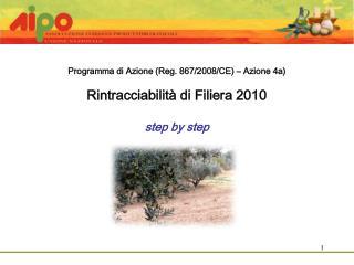 Programma di Azione (Reg. 867/2008/CE) – Azione 4a) Rintracciabilità di Filiera 2010 step by step