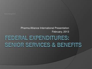 Federal Expenditures: SeNIOR  SERVICES & BENEFITS