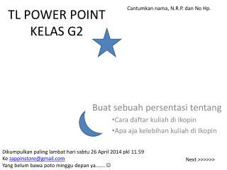 TL POWER POINT KELAS G2