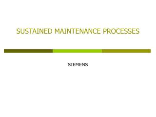 SUSTAINED MAINTENANCE PROCESSES