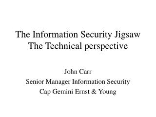 The Information Security Jigsaw The Technical perspective