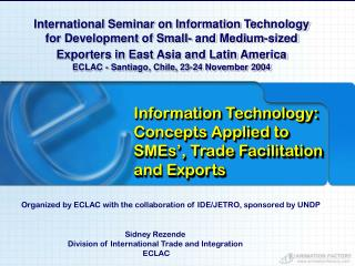 I nformation  T echnology: Concepts Applied to SMEs', Trade Facilitation and Exports