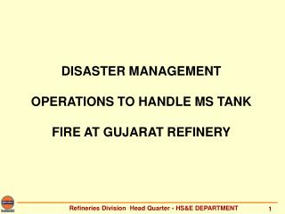 DISASTER MANAGEMENT OPERATIONS TO HANDLE MS TANK FIRE AT GUJARAT REFINERY