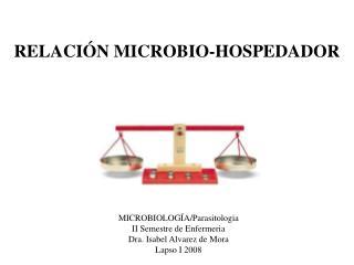 RELACIÓN MICROBIO-HOSPEDADOR