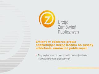Zmiany w obszarze prawa oddziałujące bezpośrednio na zasady udzielania zamówień publicznych