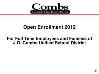 Open Enrollment 2012 For Full Time Employees and Families of J.O. Combs Unified School District