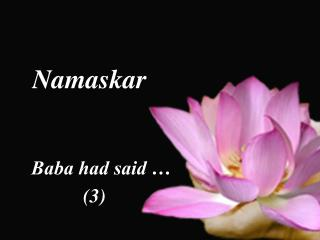 Namaskar Baba had said … (3)