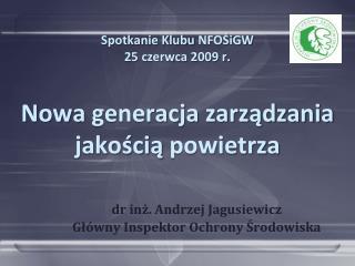 Spotkanie Klubu  NFOŚiGW 25 czerwca 2009 r. Nowa  generacja zarządzania jakością powietrza