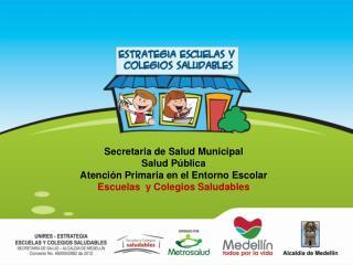 Secretaria de Salud Municipal Salud Pública Atención Primaria en el Entorno Escolar