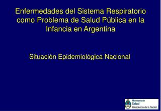 Enfermedades del Sistema Respiratorio como Problema de Salud Pública en la Infancia en Argentina